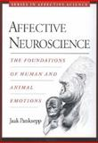 Affective Neuroscience : The Foundations of Human and Animal Emotions, Panksepp, Jaak, 019517805X