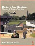 Modern Architecture Through Case Studies, Jones, Peter Blundell, 0750638052