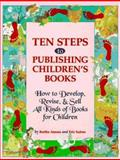 Ten Steps to Publishing Children's Books : How to Develop, Revise and Sell All Kinds of Books for Children, Amoss, Berthe and Suben, Eric, 0898798051