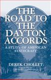 The Road to the Dayton Accords : A Study of American Statecraft, Chollet, Derek, 1137348054
