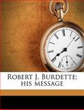 Robert J Burdette; His Message, Robert J. 1844-1914 Burdette, 1145648053