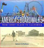 America's Boardwalks : From Coney Island to California, Lilliefors, James, 081353805X