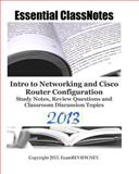Essential ClassNotes Intro to Networking and Cisco Router Configuration Study Notes, Review Questions and Classroom Discussion Topics 2013, ExamREVIEW, 1482098059