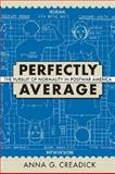 Perfectly Average : The Pursuit of Normality in Postwar America, Creadick, Anna, 1558498052
