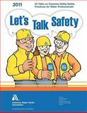 Let's Talk Safety 2011 : A Series of 52 Talks on Common Utility Safety Practies, Awwa Staff, 158321805X