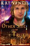 The Other Side of Truth : The Marked Ones Trilogy, Book 3, Vancil, Alicia Kat, 1937288056