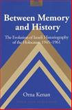 Between Memory and History : The Evolution of Israeli Historiography of the Holocaust, 1945-1961, Kenan, Orna, 0820458058