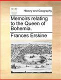 Memoirs Relating to the Queen of Bohemia, Frances Erskine, 1170378056