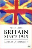 Britain Since 1945 : Aspects of Identity, Leese, Peter, 1403948054