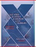 Diez Años del Sistema de Seguridad Social Colombiano : Evaluación y Perspectivas - Homenaje a Fernando Hinestrosa, 40 Años de Rectoría, 1963-2003, Hinestrosa, Fernando and Carrasco, Emilio, 9586168050