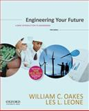 Engineering Your Future : A Brief Introduction to Engineering, Oakes, William and Leone, Les, 0199348057