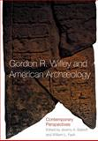 Gordon R. Willey and American Archeology : Contemporary Perspectives, Fash, William L., 080613805X