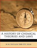 A History of Chemical Theories and Laws, M. M. Pattison 1848-1931 Muir, 1147838054