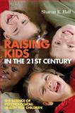 Raising Kids in the 21st Century : The Science of Psychological Health for Children, Hall, Sharon K., 1405158050