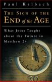 The Sign of the End of the Age, Paul Kalbach, 1462728057