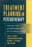 Treatment Planning in Psychotherapy : Taking the Guesswork Out of Clinical Care, Woody, Sheila R. and Detweiler-Bedell, Jerusha, 1572308052