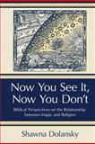 Now You See It, Now You Don't : Biblical Perspectives on the Relationship Between Magic and Religion, Dolansky, Shawna, 1575068052