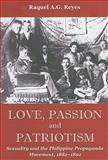 Love, Passion and Patriotism : Sexuality and the Philippine Propaganda Movement, 1882-1892, Reyes, Raquel A. G., 0295988053