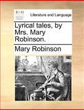 Lyrical Tales, by Mrs Mary Robinson, Mary Robinson, 114096805X