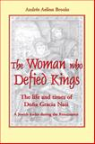 Woman Who Defied Kings : The Life and Times of Doña Gracia Nasi, Brooks, Andrée Aelion, 1557788057