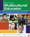 Becoming a Multicultural Educator : Developing Awareness, Gaining Skills, and Taking Action, Lisi, Penelope L. and Howe, William A. (Alexander), 1412998050