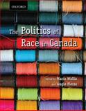 The Politics of Race in Canada : Readings in Historical Perspectives, Contemporary Realities, and Future Possibilities, Wallis, Maria and Fleras, Augie, 0195428056