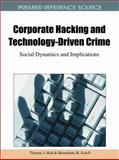 Corporate Hacking and Technology-Driven Crime : Social Dynamics and Implications, Thomas J. Holt, 1616928050