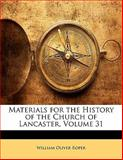 Materials for the History of the Church of Lancaster, William Oliver Roper, 1141618052