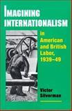 Imagining Internationalism in American and British Labor, 1939-49 9780252068058