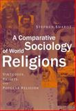 A Comparative Sociology of World Religions : Virtuosi, Priests, and Popular Religion, Sharot, Stephen, 0814798055