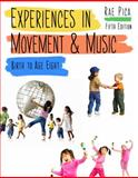 Experiences in Movement and Music : Birth to Age Eight, Pica, Rae, 1111838054