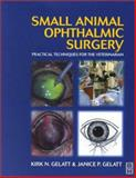 Small Animal Ophthalmic Surgery : A Practical Guide for the Practicing Veterinarian, Gelatt, Janice P. and Gelatt, Kirk N., 0750648058
