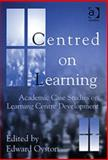 Centred on Learning : Academic Case Studies on Learning Centre Development, , 0754608050