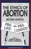 The Ethics of Abortion : Pro-Life vs. Pro-Choice, Robert M. Baird, 0879758058