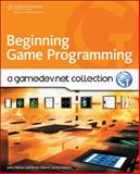 Beginning Game Programming : A Gamedev.net Collection, Hattan, John, 159863805X