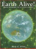 Earth Alive!, Mary E. White, 187705805X