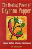 Healing Power of Cayenne Pepper, Patrick Quillin, 1886898057
