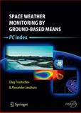 Space Weather Monitoring by Ground-Based Means : PC Index, Troshichev, Oleg and Janzhura, Alexander, 3642438059