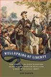 Wellspring of Liberty : How Virginia's Religious Dissenters Helped Win the American Revolution and Secured Religious Liberty, Ragosta, John A., 0195388062