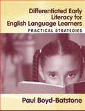 Differentiated Early Literacy for English Language Learners : Practical Strategies, Boyd-Batstone, Paul, 0205418066