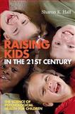 Raising Kids in the 21st Century : The Science of Psychological Health for Children, Hall, Sharon and Hall, Sharon K., 1405158069
