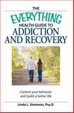 The Everything Health Guide to Addiction and Recovery, Linda L. Simmons, 1598698060