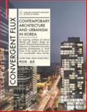 Convergent Flux : Contemporary Architecture and Urbanism in Korea, Park, Jinhee and Hong, John, 3034608063