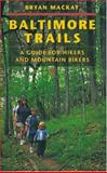 Baltimore Trails : A Guide for Hikers and Mountain Bikers, MacKay, Bryan, 0801868068