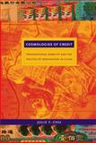 Cosmologies of Credit : Transnational Mobility and the Politics of Destination in China, Chu, Julie Y., 0822348063