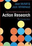 All You Need to Know about Action Research, McNiff, Jean and Whitehead, A. Jack, 141290806X