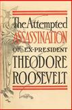 The Attempted Assassination of Ex-President Theodore Roosevelt, Oliver E. Remey and Henry F. Cochems, 1494498065