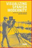 Visualizing Spanish Modernity, Larson, Susan, 1859738060