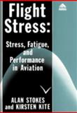 Flight Stress : Stress and Fatigue in Aviation, Stokes, Alan F. and Kite, Kirsten, 0291398065