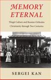 Memory Eternal : Tlingit Culture and Russian Orthodox Christianity Through Two Centuries, Kan, Sergei, 0295978066